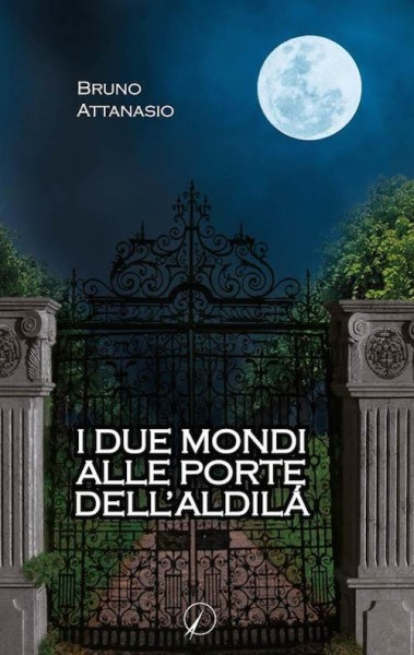 i due mondi alle porte dell'aldilà - bruno attanasio